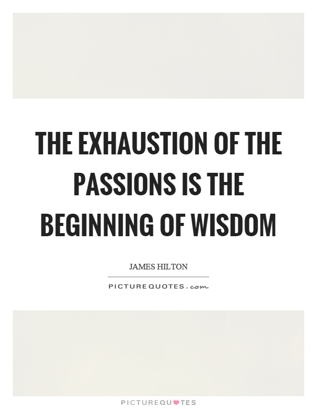 The exhaustion of the passions is the beginning of wisdom Picture Quote #1