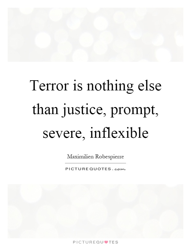 Terror is nothing else than justice, prompt, severe, inflexible Picture Quote #1