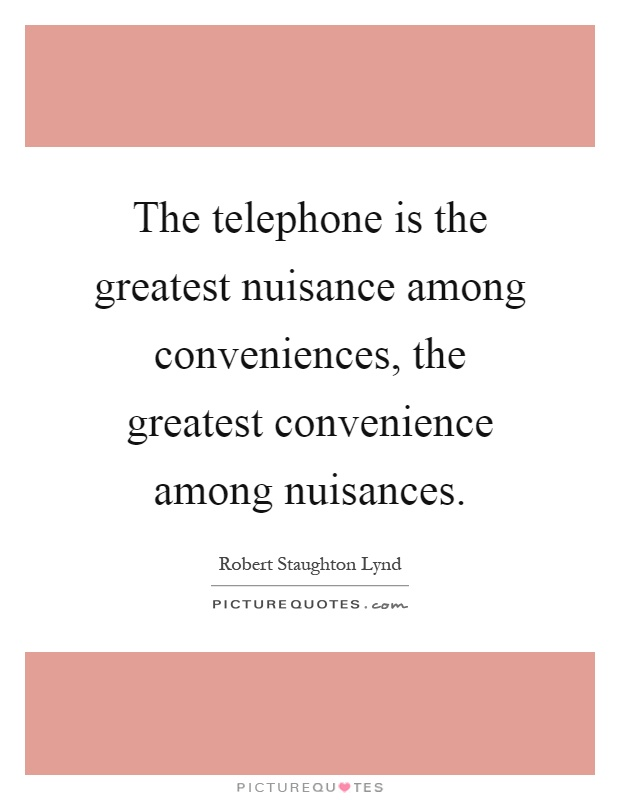 The telephone is the greatest nuisance among conveniences, the greatest convenience among nuisances Picture Quote #1