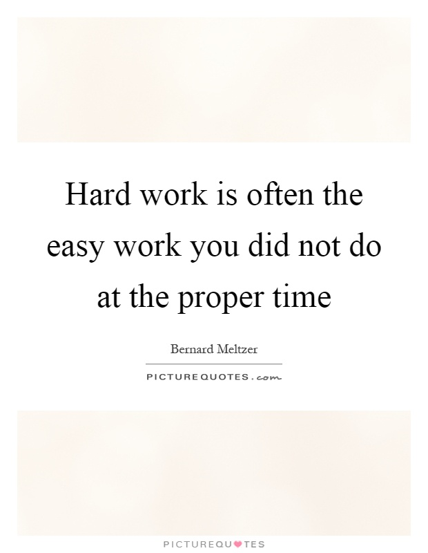 Hard work is often the easy work you did not do at the proper time Picture Quote #1