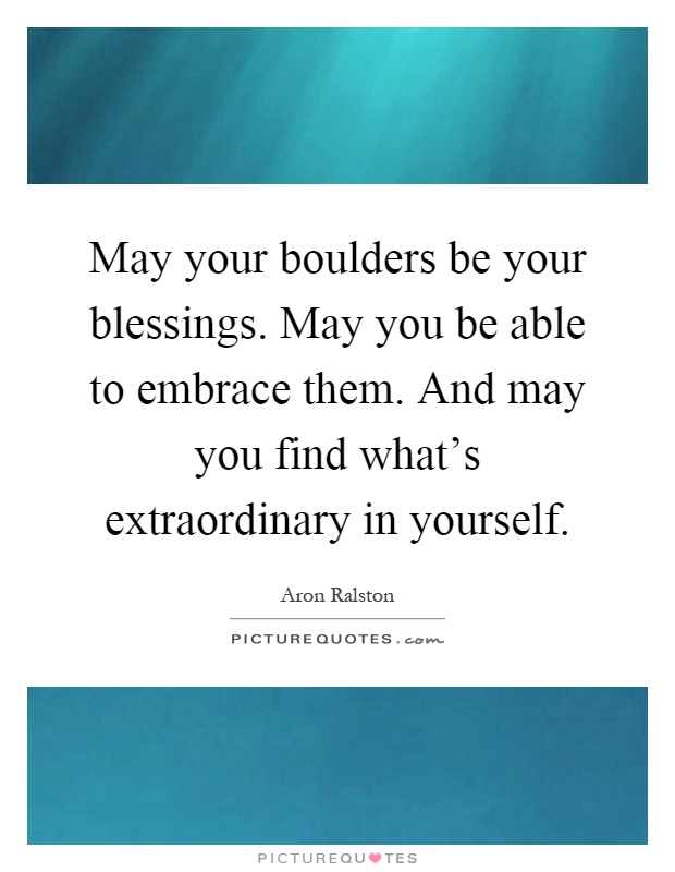 May your boulders be your blessings may you be able to embrace them