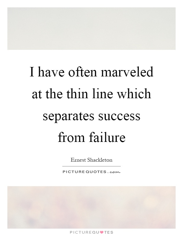 I have often marveled at the thin line which separates success from failure Picture Quote #1