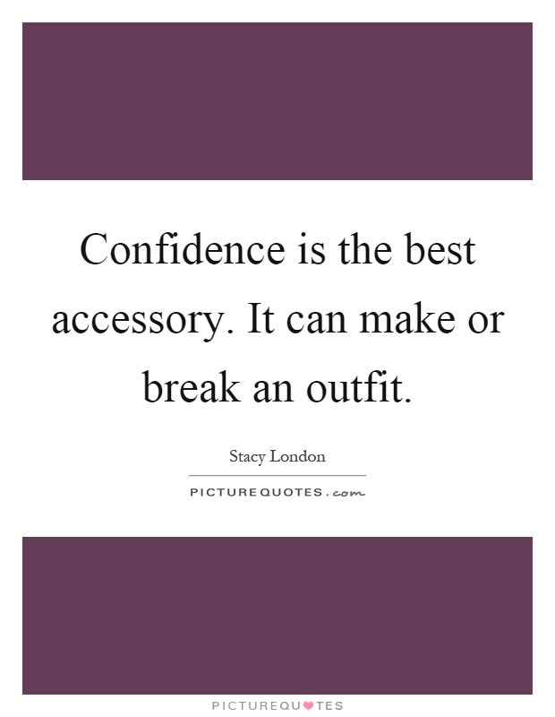 Confidence is the best accessory. It can make or break an outfit Picture Quote #1