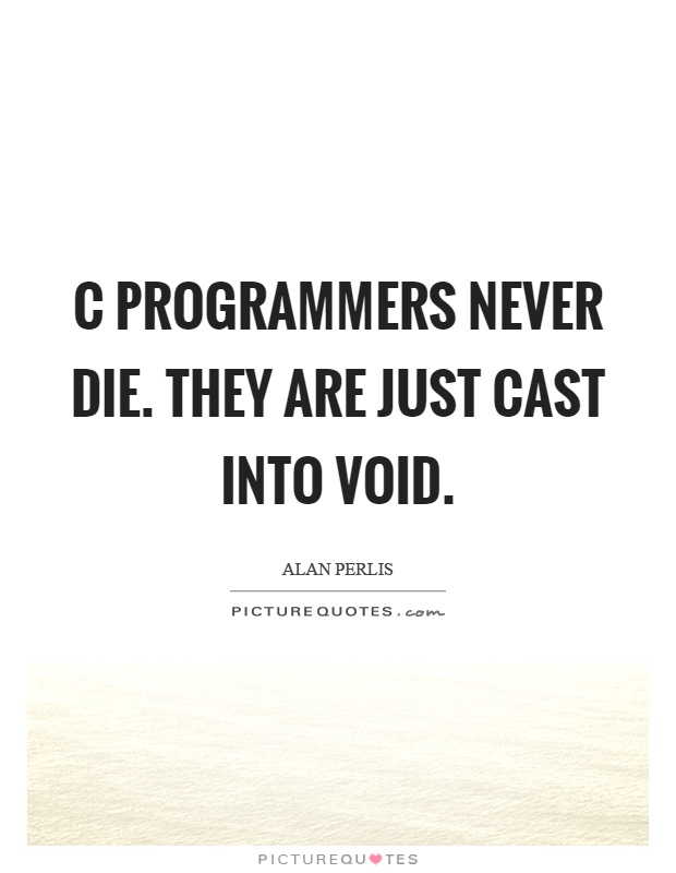 C programmers never die. They are just cast into void Picture Quote #1