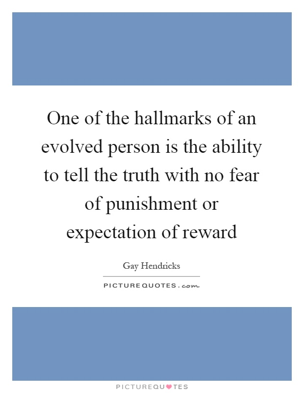 One of the hallmarks of an evolved person is the ability to tell the truth with no fear of punishment or expectation of reward Picture Quote #1