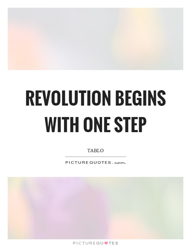 Revolution begins with one step Picture Quote #1