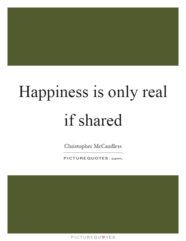 Happiness is only real if shared Picture Quote #1