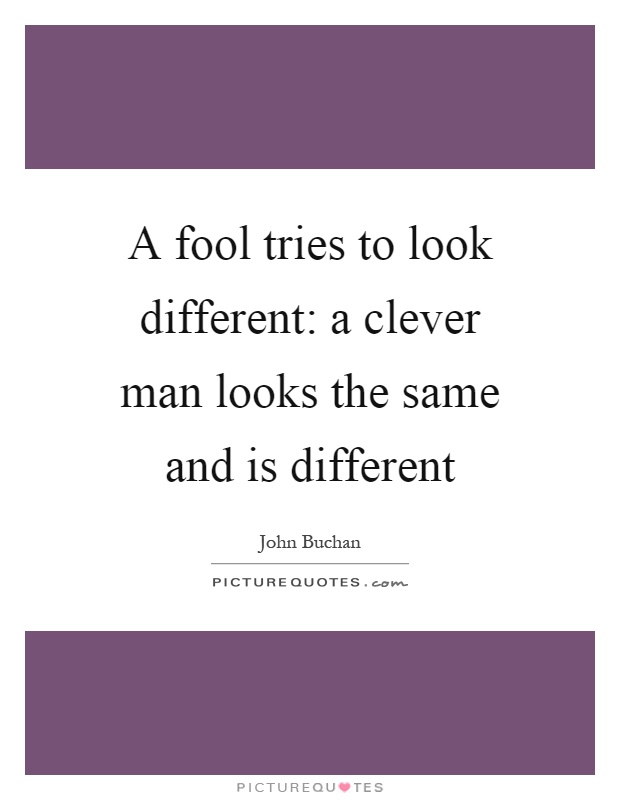 A fool tries to look different: a clever man looks the same and is different Picture Quote #1