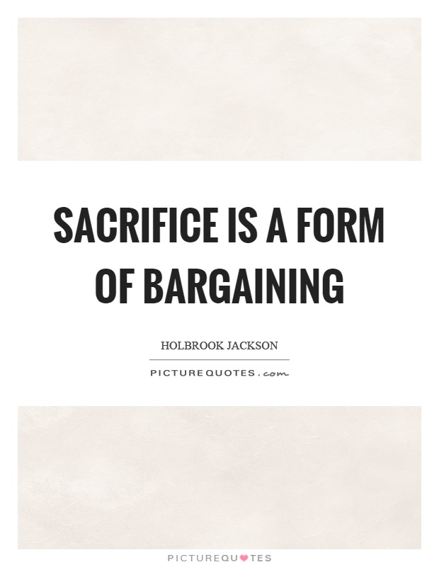 Sacrifice is a form of bargaining Picture Quote #1