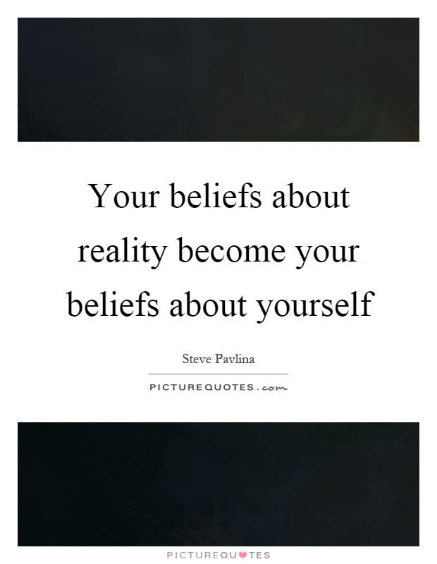 Your beliefs about reality become your beliefs about yourself Picture Quote #1
