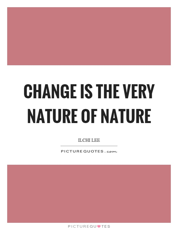 Change is the very nature of nature Picture Quote #1