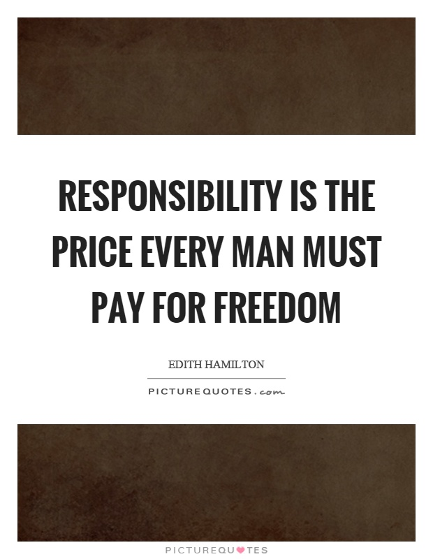 Responsibility is the price every man must pay for freedom Picture Quote #1