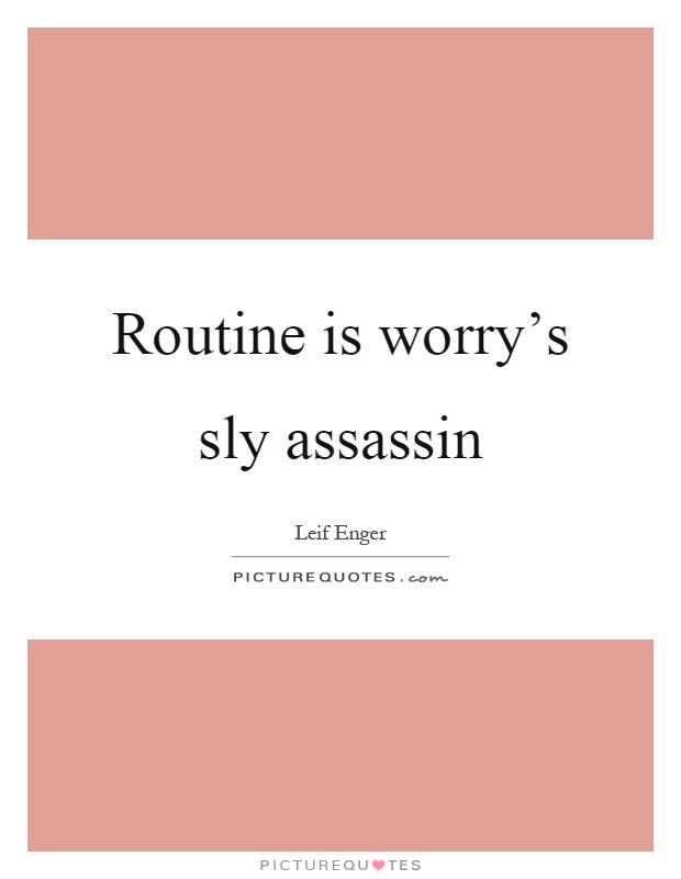 Routine is worry's sly assassin Picture Quote #1