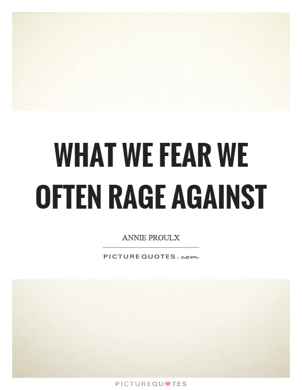 Rage Against Quotes: What We Fear We Often Rage Against