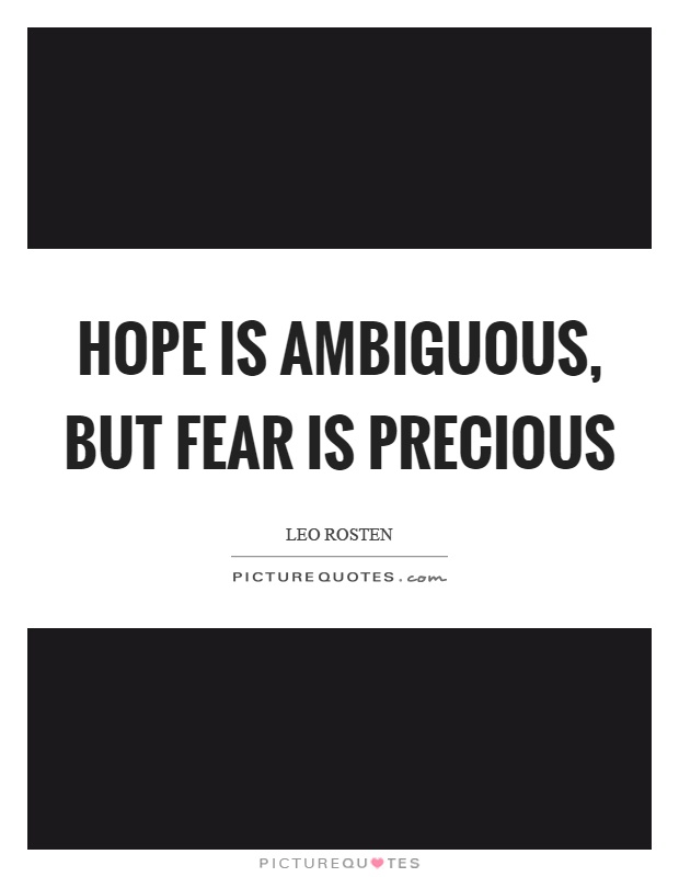 Hope is ambiguous, but fear is precious Picture Quote #1