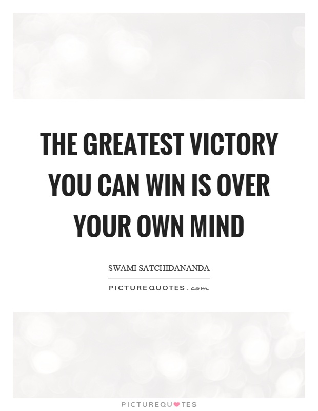 The greatest victory you can win is over your own mind Picture Quote #1
