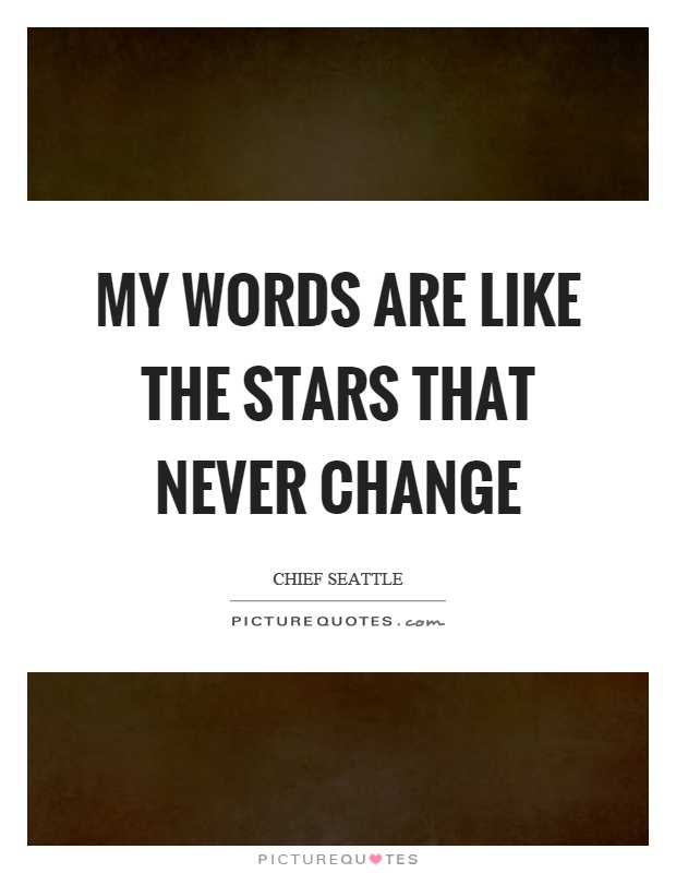 My words are like the stars that never change Picture Quote #1