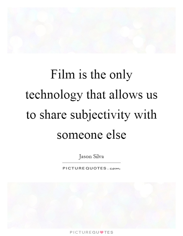 Film is the only technology that allows us to share subjectivity with someone else Picture Quote #1