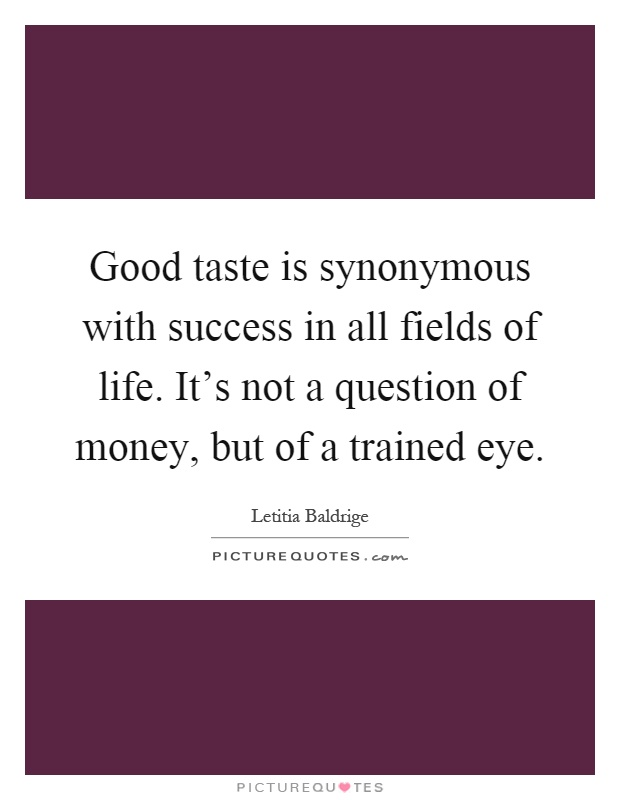 Good Taste Is Synonymous With Success In All Fields Of Life Picture Quotes