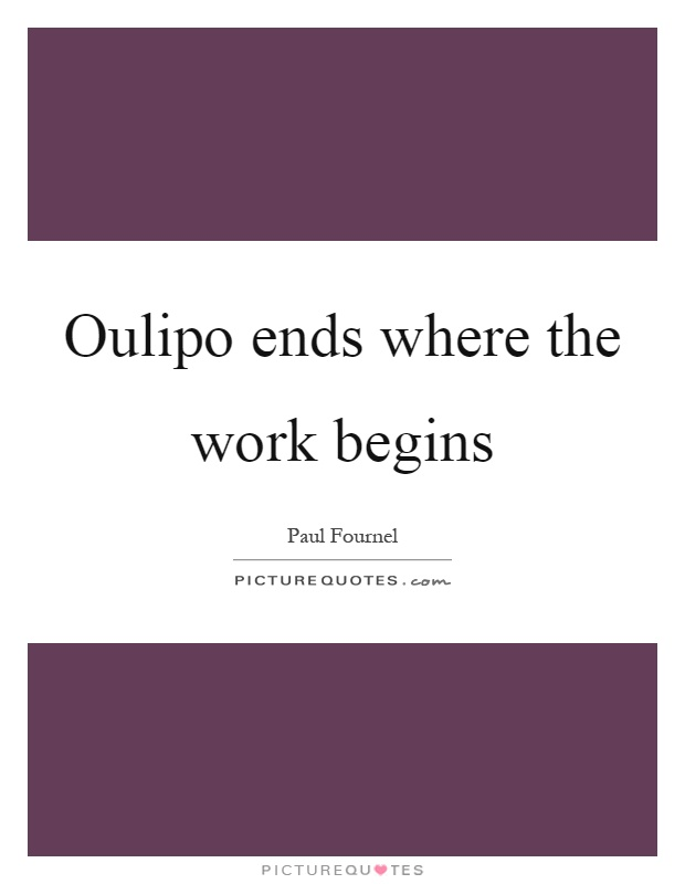 Oulipo ends where the work begins Picture Quote #1