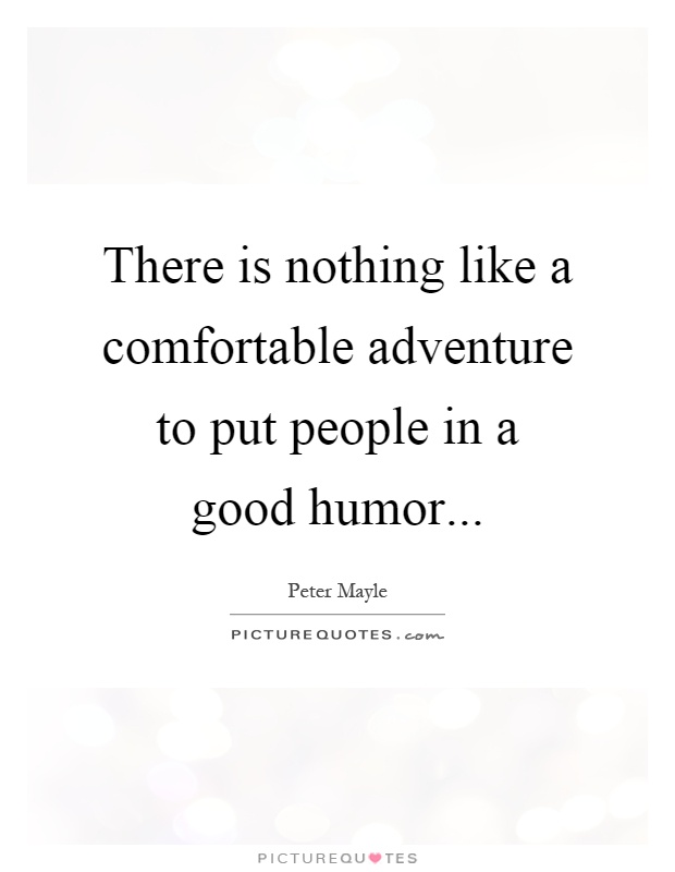 There is nothing like a comfortable adventure to put people in a good humor Picture Quote #1