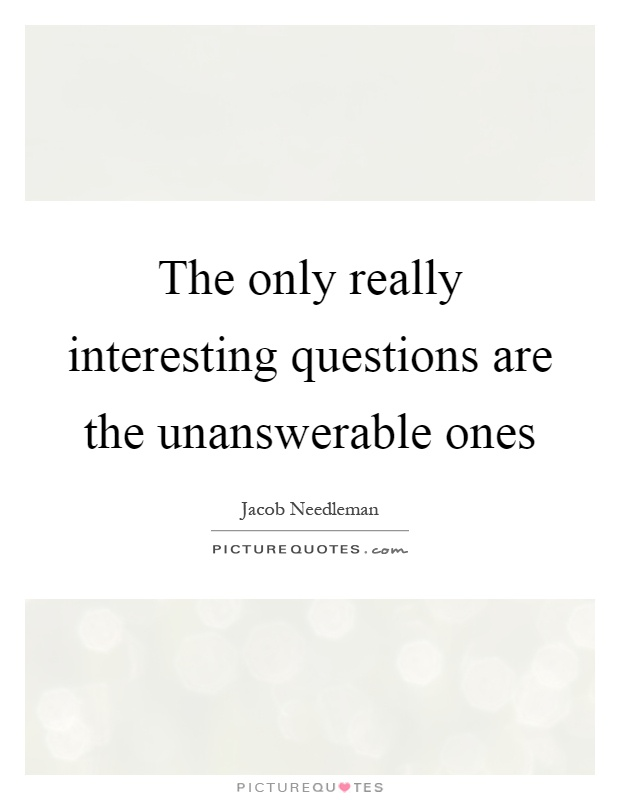 The only really interesting questions are the unanswerable ones Picture Quote #1