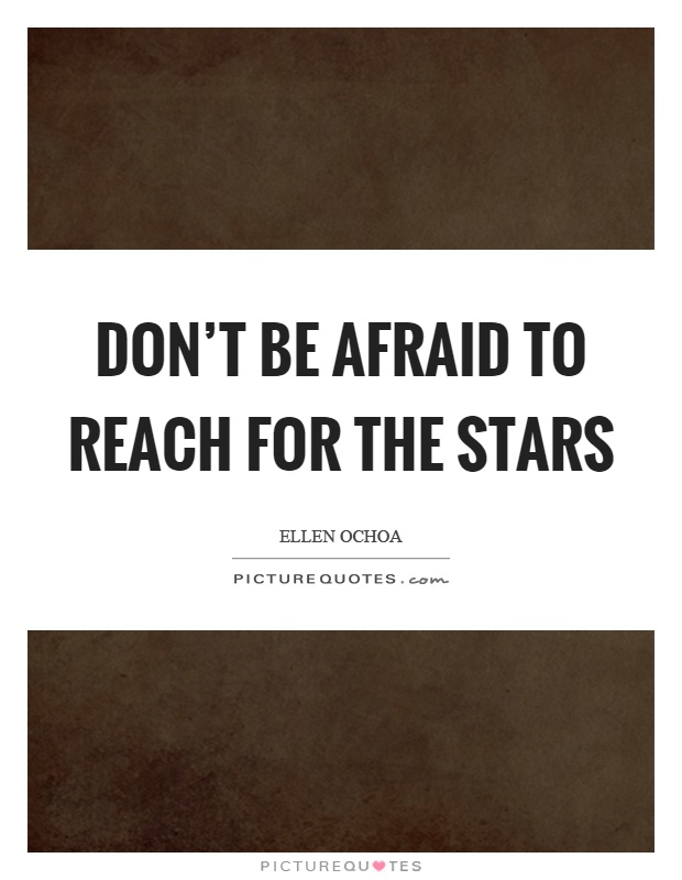 Don't be afraid to reach for the stars Picture Quote #1