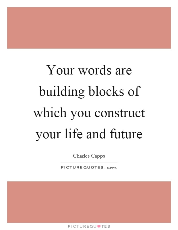 Your words are building blocks of which you construct your life and future Picture Quote #1
