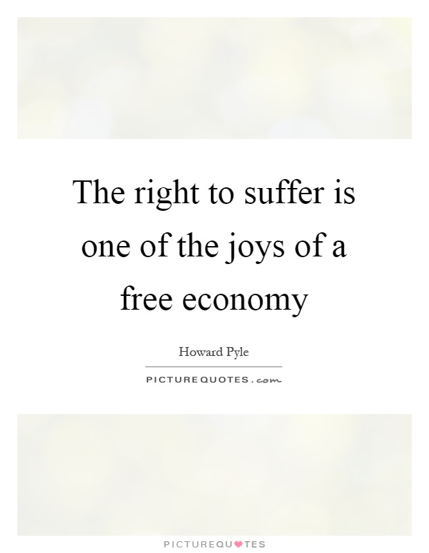 The right to suffer is one of the joys of a free economy Picture Quote #1