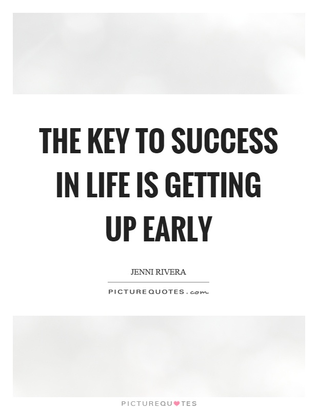 The key to success in life is getting up early Picture Quote #1