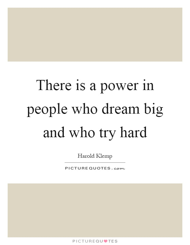 There is a power in people who dream big and who try hard Picture Quote #1
