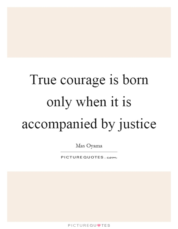 True courage is born only when it is accompanied by justice Picture Quote #1
