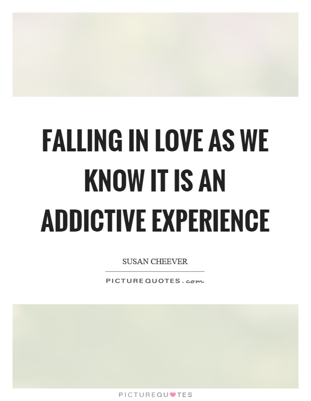 Falling in love as we know it is an addictive experience Picture Quote #1