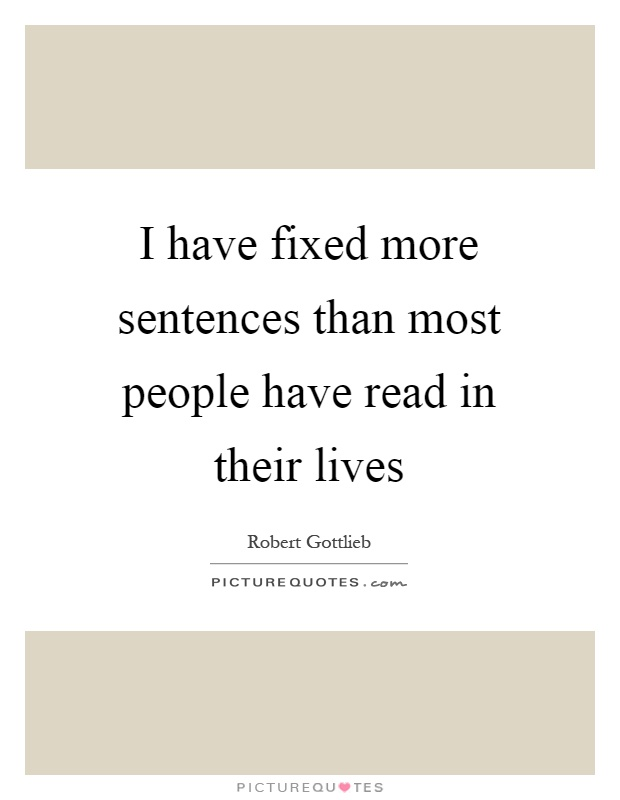 I have fixed more sentences than most people have read in their lives Picture Quote #1