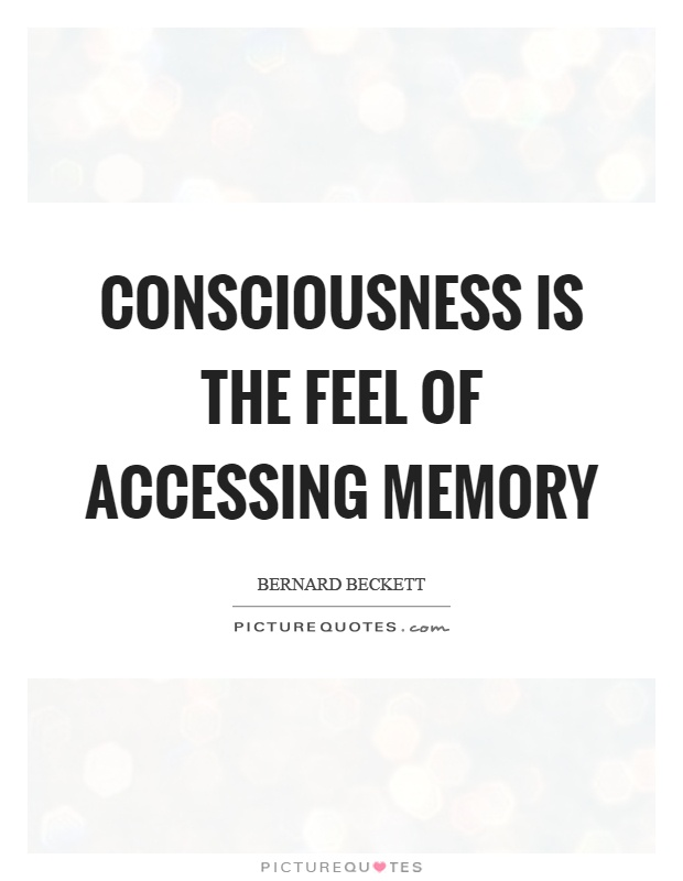 Consciousness is the feel of accessing memory Picture Quote #1