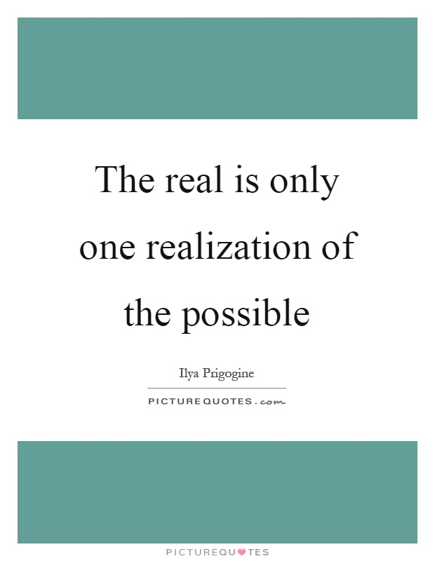 The real is only one realization of the possible Picture Quote #1
