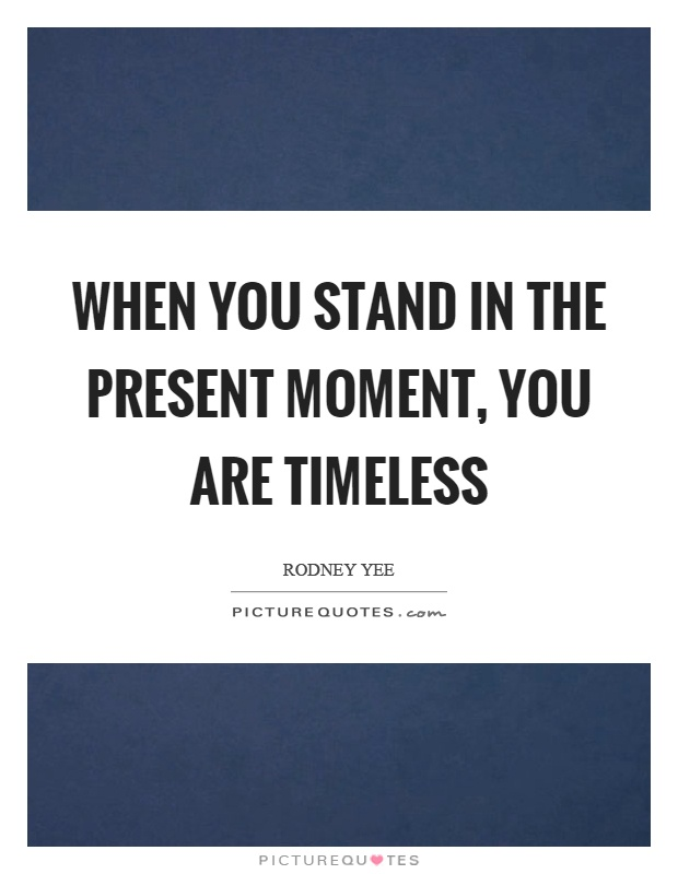 When you stand in the present moment, you are timeless Picture Quote #1
