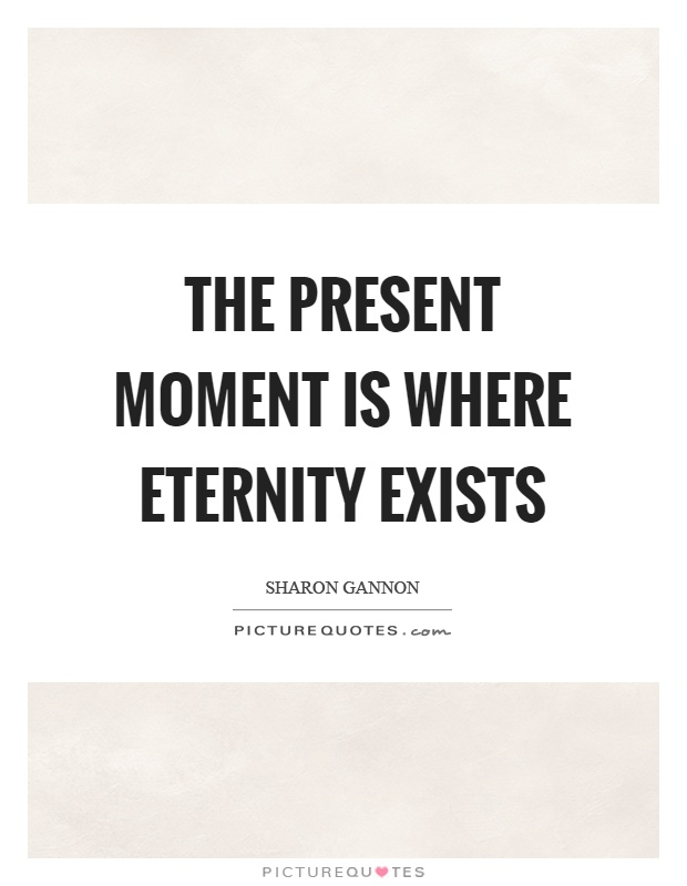 The present moment is where eternity exists Picture Quote #1
