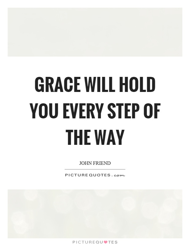 Grace will hold you every step of the way Picture Quote #1
