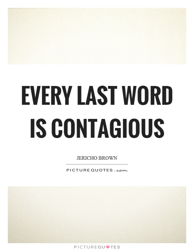 Every last word is contagious Picture Quote #1