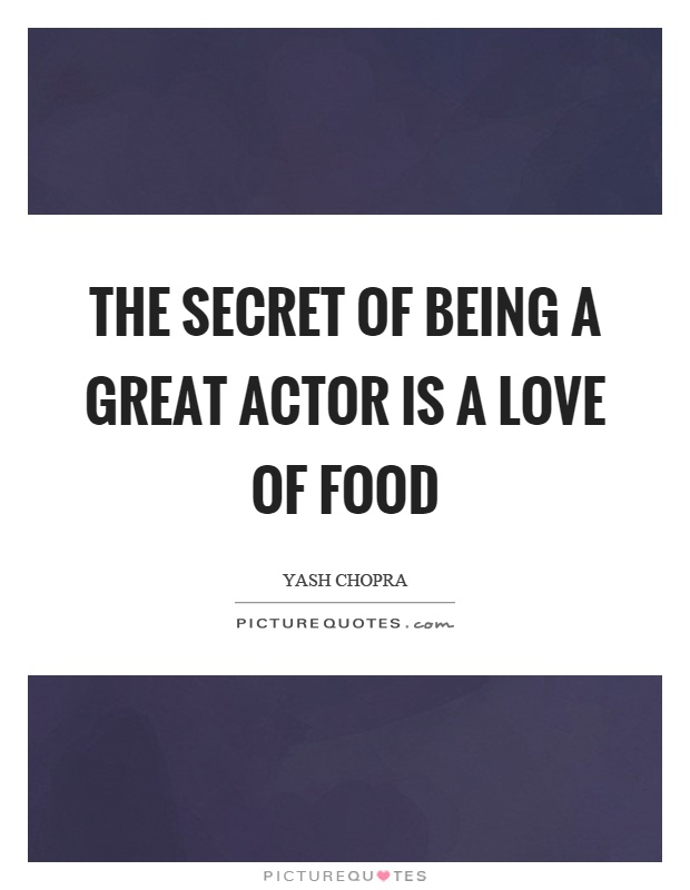 The secret of being a great actor is a love of food Picture Quote #1