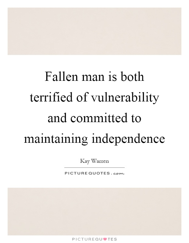 Fallen man is both terrified of vulnerability and committed to maintaining independence Picture Quote #1