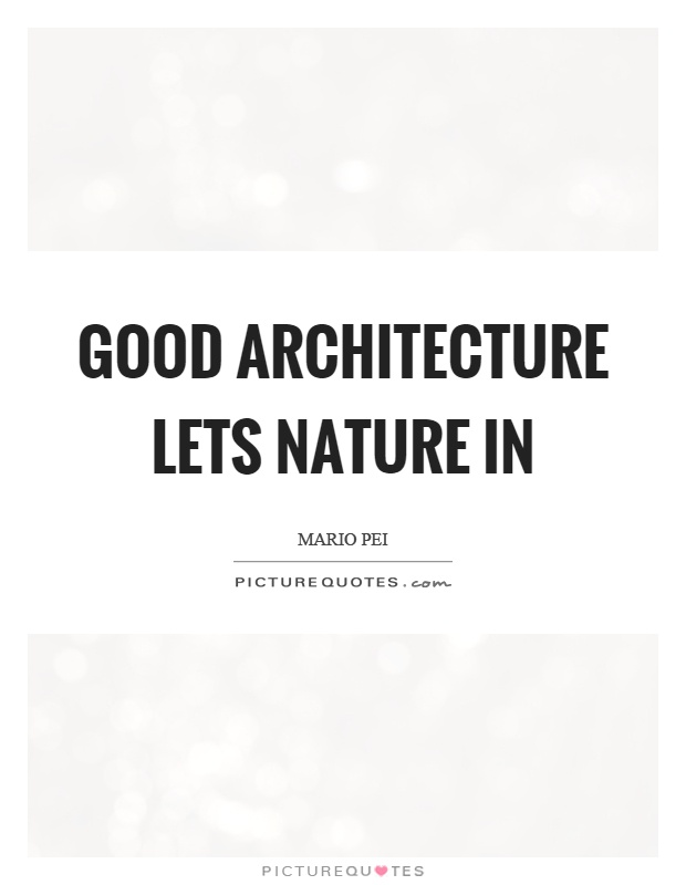 Good architecture lets nature in Picture Quote #1