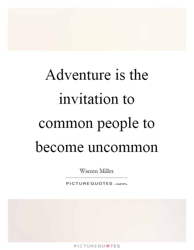 Adventure is the invitation to common people to become uncommon Picture Quote #1