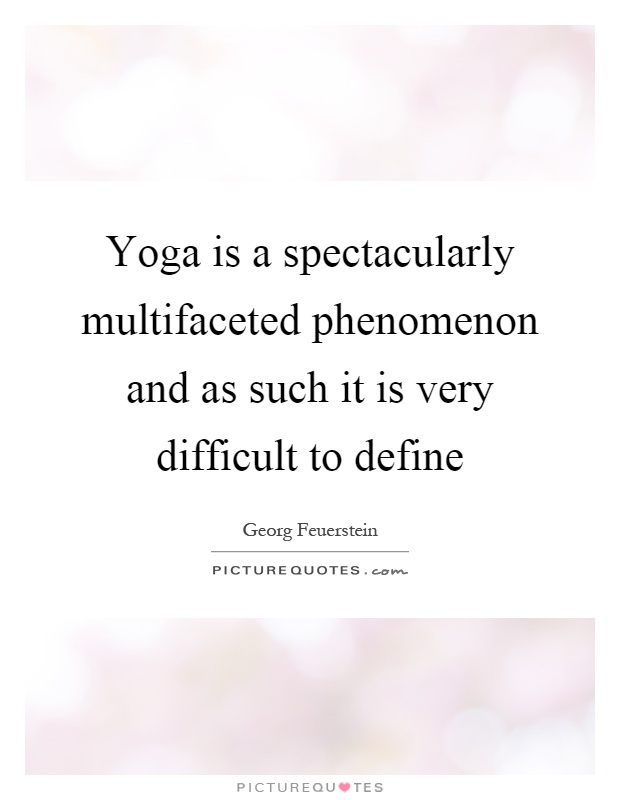 Yoga is a spectacularly multifaceted phenomenon and as such it is very difficult to define Picture Quote #1