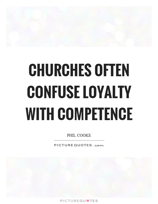 Churches often confuse loyalty with competence Picture Quote #1