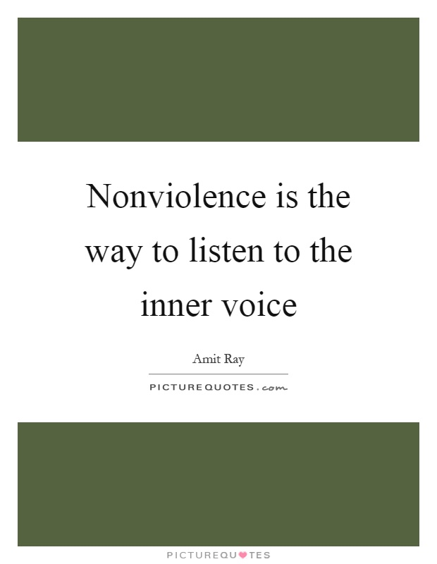 Nonviolence is the way to listen to the inner voice Picture Quote #1