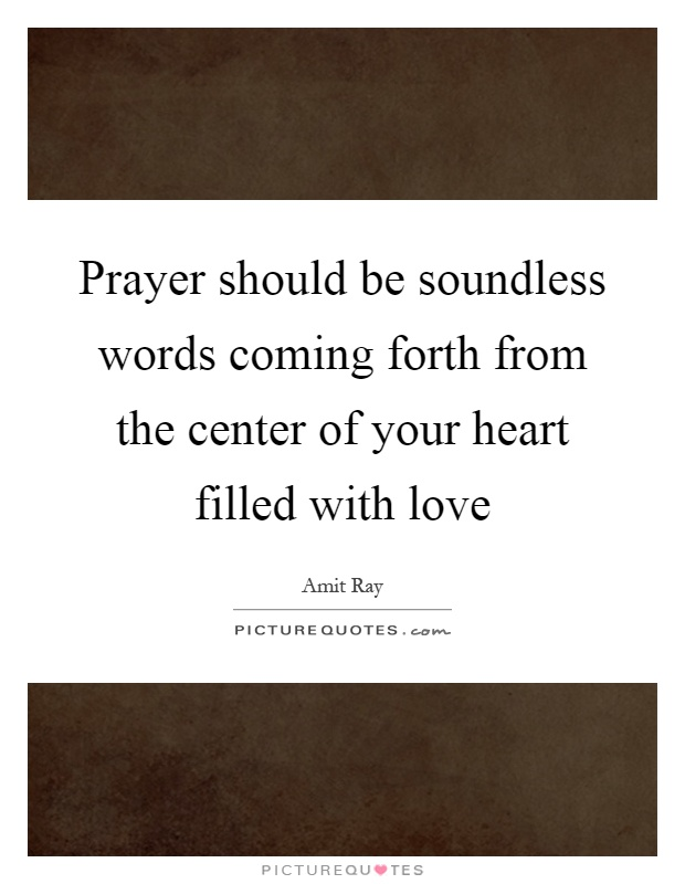 Prayer should be soundless words coming forth from the center of your heart filled with love Picture Quote #1