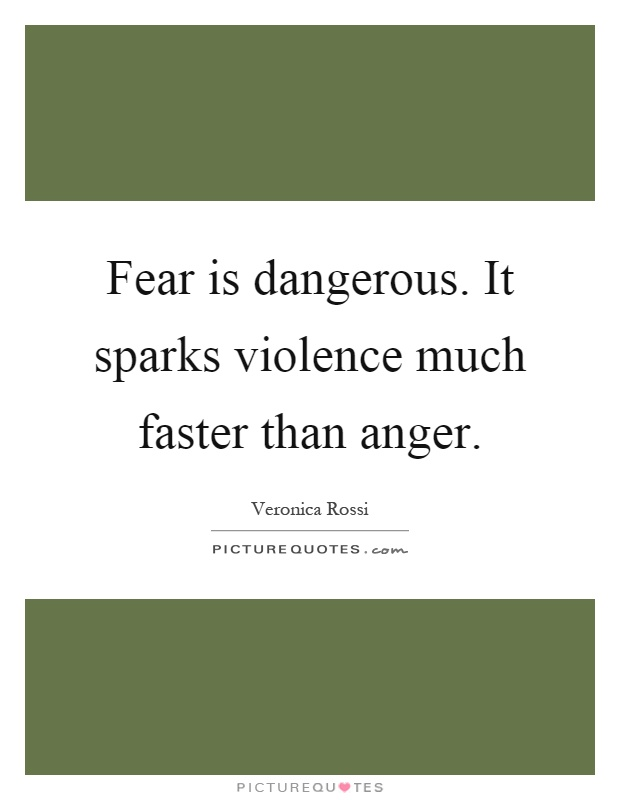 Fear is dangerous. It sparks violence much faster than anger Picture Quote #1