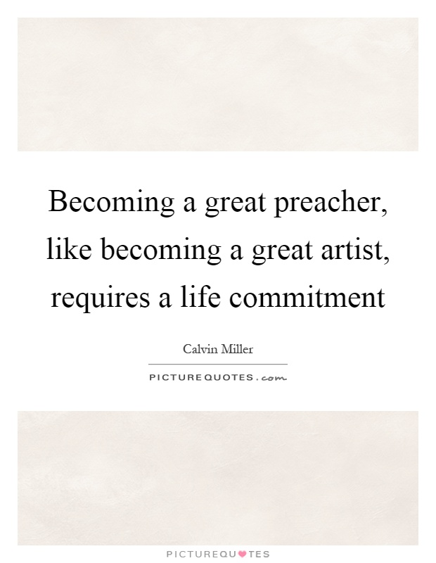 Becoming a great preacher, like becoming a great artist, requires a life commitment Picture Quote #1